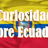 10 CURIOSIDADES SOBRE ECUADOR