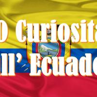 10 CURIOSITA' SULL'ECUADOR